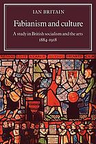 Fabianism and culture : a study in British socialism and the arts c. 1884-1918