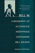 Bill W. : a biography of Alcoholics Anonymous cofounder Bill Wilson
