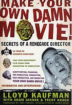 Make your own damn movie! : secrets of a renegade director