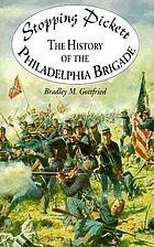 Stopping Pickett : the history of the Philadelphia Brigade