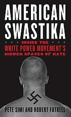 American swastika : inside the white power movement's hidden spaces of hate