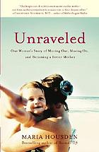 Unraveled : one woman's story of moving out, moving on, and becoming a different kind of mother
