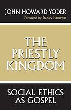 The priestly kingdom : social ethics as gospel