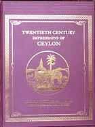 Twentieth century impressions of Ceylon : its history, people, commerce, industries, and resources