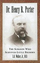 Dr. Henry R. Porter : the surgeon who survived Little Bighorn
