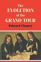 The evolution of the grand tour : Anglo-Italian cultural relations since the Renaissance