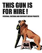 This gun is for hire : from personal to corporate design projects