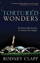 Tortured wonders : Christian spirituality for people, not angels