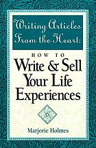 Writing articles from the heart : how to write & sell your life experiences
