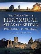 The National Trust historical atlas of Britain : prehistoric and medieval
