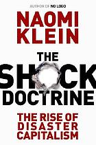 The shock doctrine : the rise of disaster capitalism