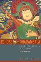 Echoes from Dharamsala : music in the life of a Tibetan refugee community