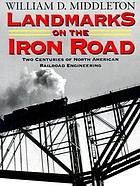 Landmarks on the iron road : two centuries of North American railroad engineering
