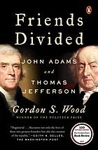 Friends divided : John Adams and Thomas Jefferson