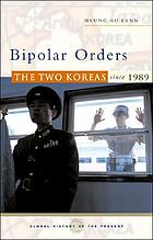 Bipolar orders : the two Koreas since 1989