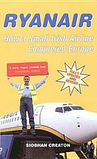 Ryanair : how a small Irish airline conquered Europe