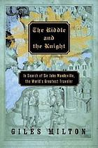 The riddle and the knight : in search of Sir John Mandeville, the world's greatest traveler