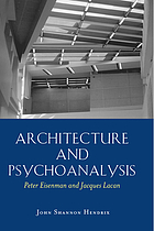 Architecture and psychoanalysis : Peter Eisenman and Jacques Lacan