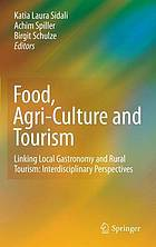 Food, agri-culture and tourism : linking local gastronomy and rural tourism : interdisciplinary perspectives