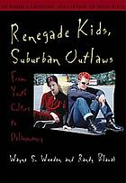 Renegade kids, suburban outlaws : from youth culture to delinquency