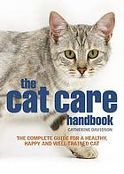 The cat care handbook : the complete guide for a healthy, happy and well-trained cat