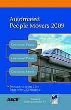 Automated people movers, 2009 : connecting people, connecting places, connecting modes : proceedings of the twelfth international conference, May 31-June 3, 2009 : Atlanta, Georgia