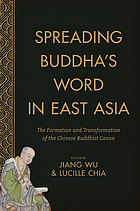 Spreading Buddha's word in East Asia : the formation and transformation of the Chinese Buddhist canon