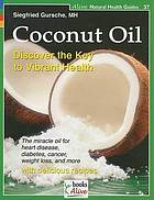 Coconut oil : discover the key to vibrant health