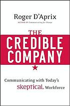 The credible company : communicating with today's skeptical workforce