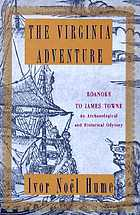 The Virginia adventure : Roanoke to James Towne : an archaeological and historical odyssey