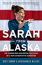 Sarah from Alaska : the sudden rise and brutal education of a new conservative superstar