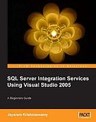 SQL Server integration services using Visual Studio 2005 : a beginners guide