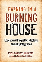 Learning in a burning house : educational inequality, ideology, and (dis)integration