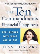 The ten commandments of financial happiness : feel richer with what you've got