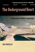 The underground heart : a return to a hidden landscape : essays