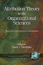 Attribution theory in the organizational sciences : theoretical and empirical contributions