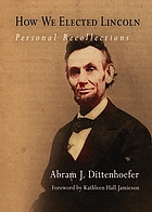 How we elected Lincoln : personal recollections