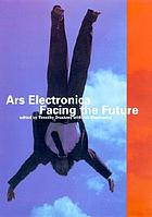Ars Electronica : facing the future