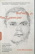 Butterfly in the typewriter : the tragic life of John Kennedy Toole and the remarkable story of A confederacy of dunces