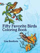 Fifty favorite birds : colouring book.