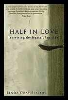 Half in love : {surviving the legacy of suicide} : a memoir