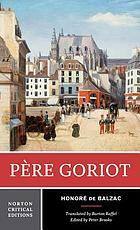 Père Goriot : a new translation : responses, contemporaries and other novelists, twentieth-century criticism