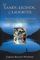 Of lands, legends, & laughter : the search for adventure with National Geographic