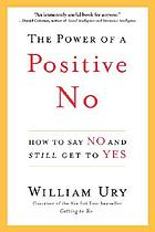 The power of a positive No : how to say No and still get to Yes