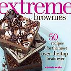 Extreme brownies : 50 recipes for the most over-the-top treats ever