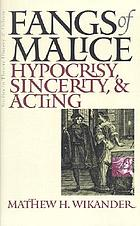 Fangs of malice : hypocrisy, sincerity, and acting