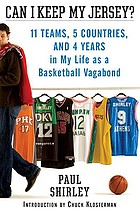 Can I keep my jersey? : 11 teams, 5 countries, and 4 years in my life as a basketball vagabond
