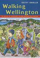 Walking Wellington : 23 walks of discovery in and around Wellington