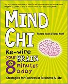 Mind chi : re-wire your brain in 8 minutes a day : strategies for success in business and life