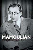 Mamoulian : life on stage and screen